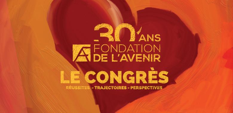 Congès des 30 ans de la Fondation de l'Avenir